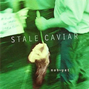 "Stale Caviar ""not yet"""