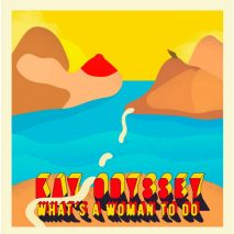 "Kay Odyssey – ""What's A Woman To Do"""